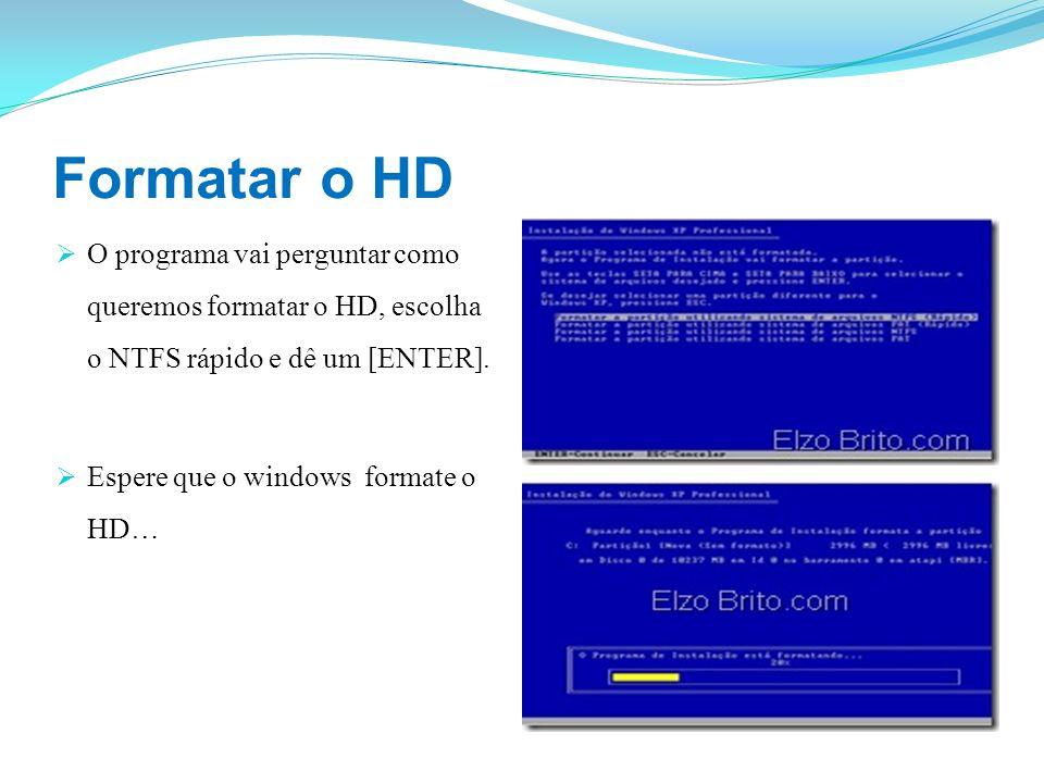 Formatar o HD O programa vai perguntar como queremos formatar o HD, escolha o NTFS rápido e dê um [ENTER]. Espere que o windows formate o HD…