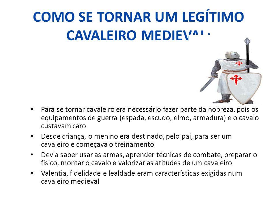COMO SE TORNAR UM LEGÍTIMO CAVALEIRO MEDIEVAL: Para se tornar cavaleiro era necessário fazer parte da nobreza, pois os equipamentos de guerra (espada,