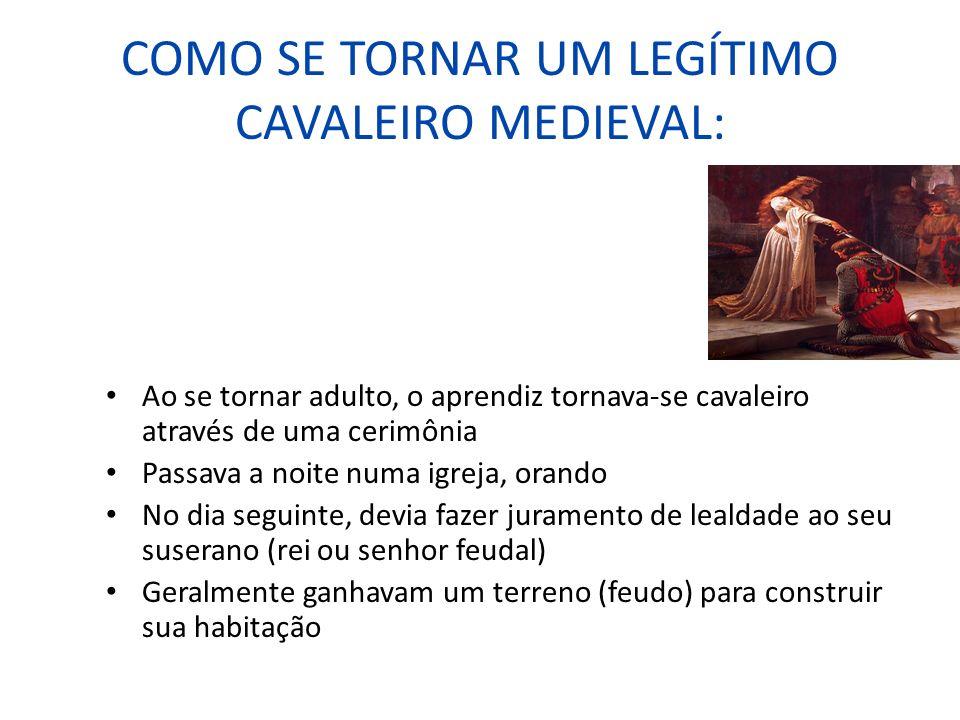 COMO SE TORNAR UM LEGÍTIMO CAVALEIRO MEDIEVAL: Ao se tornar adulto, o aprendiz tornava-se cavaleiro através de uma cerimônia Passava a noite numa igre
