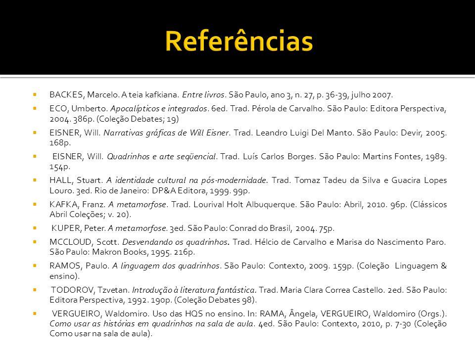 BACKES, Marcelo. A teia kafkiana. Entre livros. São Paulo, ano 3, n. 27, p. 36-39, julho 2007. ECO, Umberto. Apocalípticos e integrados. 6ed. Trad. Pé