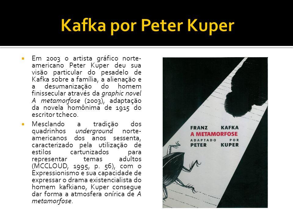 Em 2003 o artista gráfico norte- americano Peter Kuper deu sua visão particular do pesadelo de Kafka sobre a família, a alienação e a desumanização do