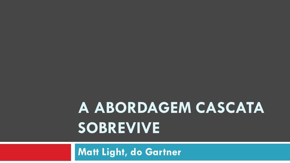 A Abordagem Cascata sobrevive Matt inicia seu artigo comentando que as notícias da morte do método cascata foram exageradas.