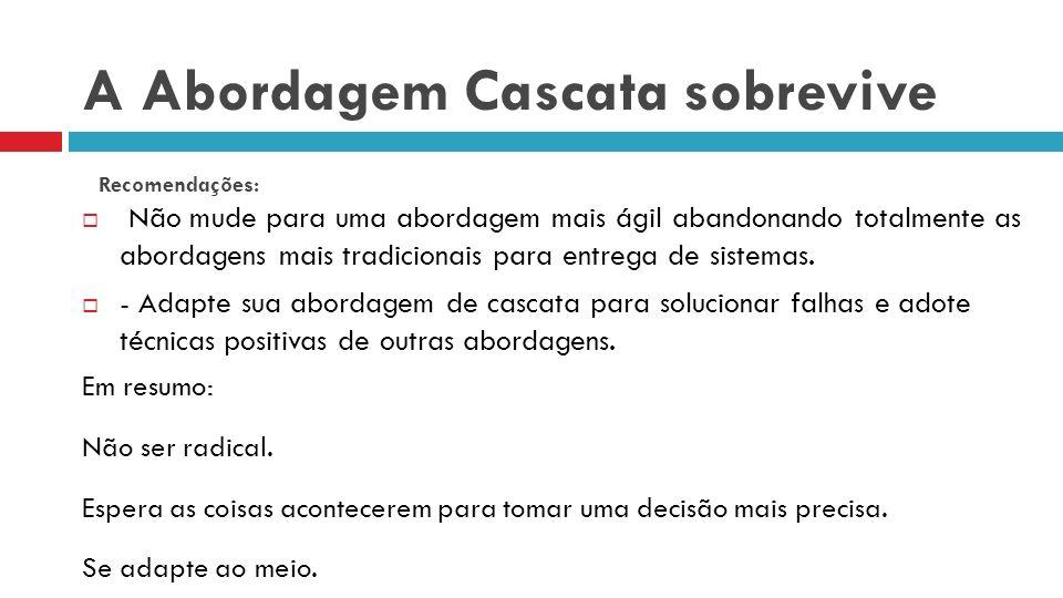 A Abordagem Cascata sobrevive Até 2014 uma abordagem cascata adaptada vai ser usada na maioria dos projetos de sistemas de informação.