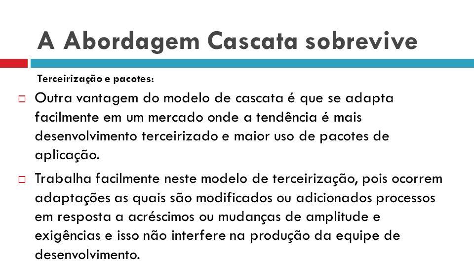 A Abordagem Cascata sobrevive Ainda falta algo, mas com definições tão pragmáticas, a abordagem de cascata geralmente é boa o suficiente para entregar projetos bem-sucedidos.