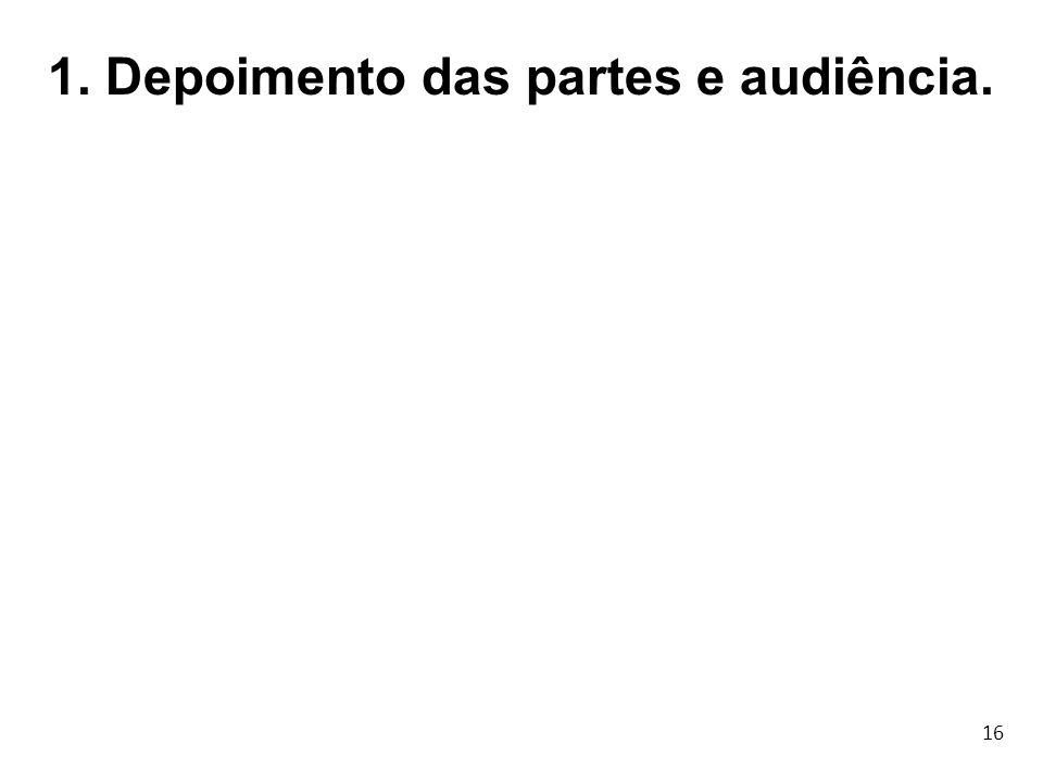 16 1. Depoimento das partes e audiência.