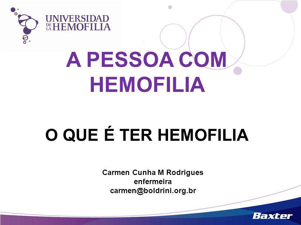 A PESSOA COM HEMOFILIA O QUE É TER HEMOFILIA Carmen Cunha M Rodrigues enfermeira carmen@boldrini.org.br