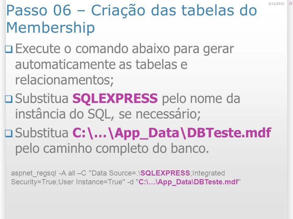 Passo 06 – Criação das tabelas do Membership Execute o comando abaixo para gerar automaticamente as tabelas e relacionamentos; Substitua SQLEXPRESS pe