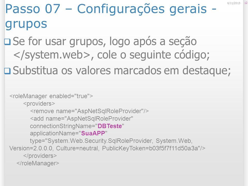 Passo 07 – Configurações gerais - grupos Se for usar grupos, logo após a seção, cole o seguinte código; Substitua os valores marcados em destaque; 12