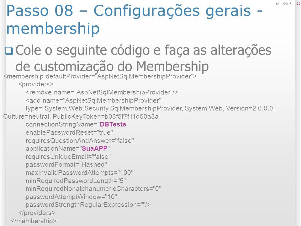 Passo 08 – Configurações gerais - membership Cole o seguinte código e faça as alterações de customização do Membership 13 6/11/2013 <add name=