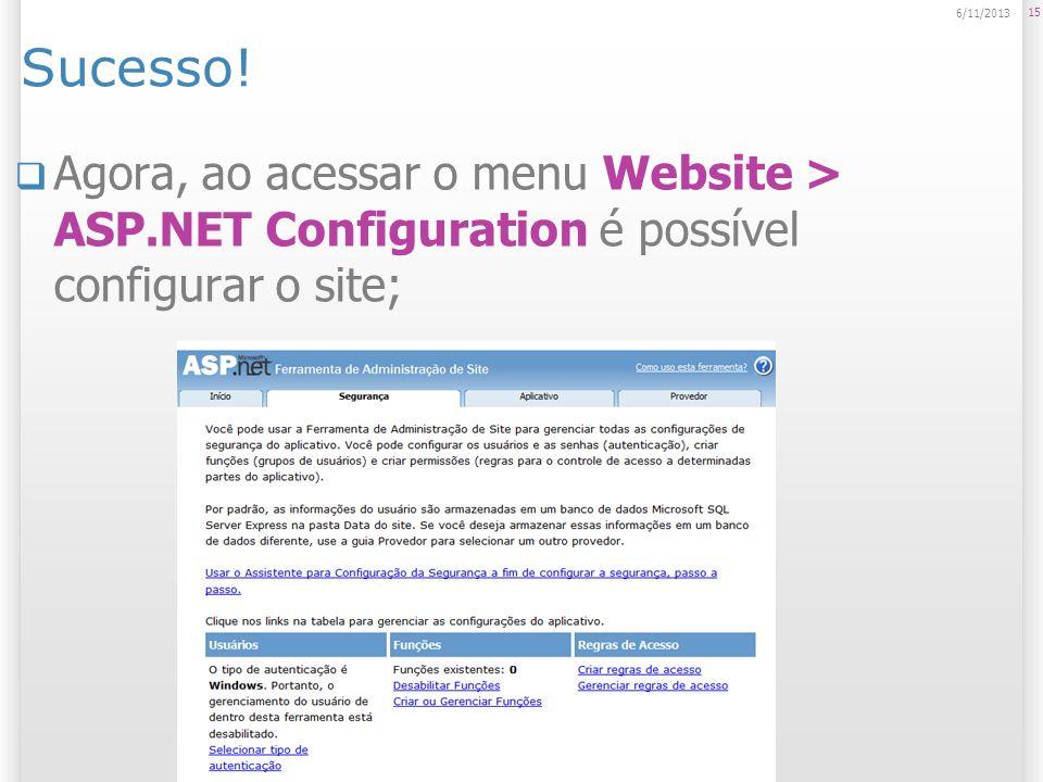 Sucesso! Agora, ao acessar o menu Website > ASP.NET Configuration é possível configurar o site; 15 6/11/2013