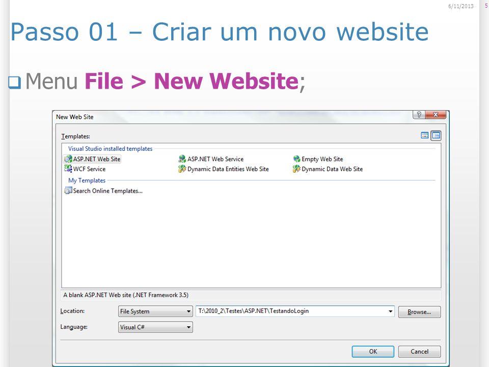 Passo 01 – Criar um novo website Menu File > New Website; 5 6/11/2013