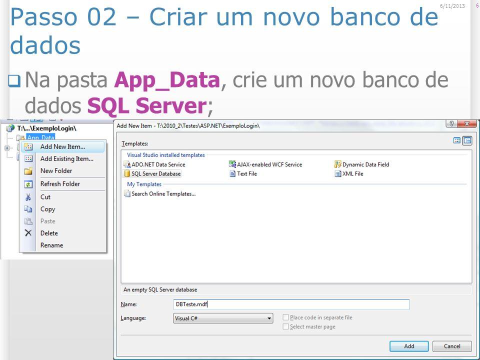Passo 02 – Criar um novo banco de dados Na pasta App_Data, crie um novo banco de dados SQL Server; 6 6/11/2013