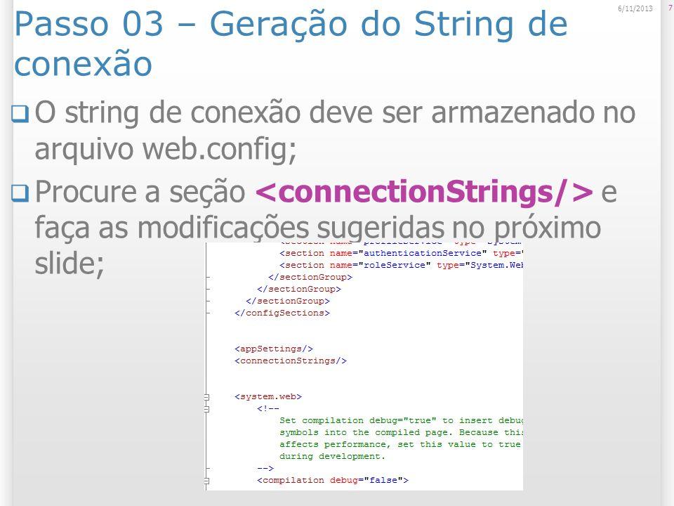 Passo 03 – Geração do String de conexão O string de conexão deve ser armazenado no arquivo web.config; Procure a seção e faça as modificações sugerida