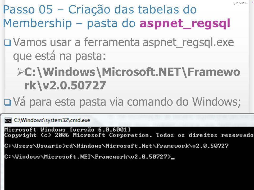 Passo 05 – Criação das tabelas do Membership – pasta do aspnet_regsql Vamos usar a ferramenta aspnet_regsql.exe que está na pasta: C:\Windows\Microsof