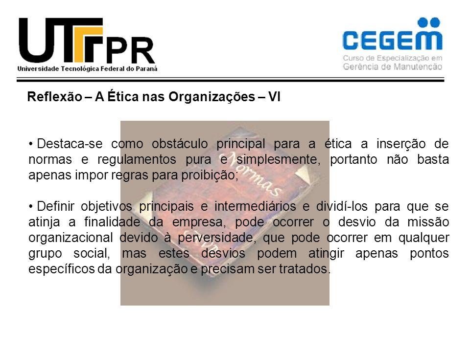 Reflexão – A Ética nas Organizações – VI Destaca-se como obstáculo principal para a ética a inserção de normas e regulamentos pura e simplesmente, por