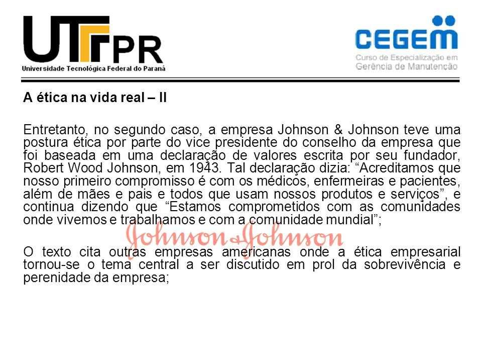 A ética na vida real – II Entretanto, no segundo caso, a empresa Johnson & Johnson teve uma postura ética por parte do vice presidente do conselho da