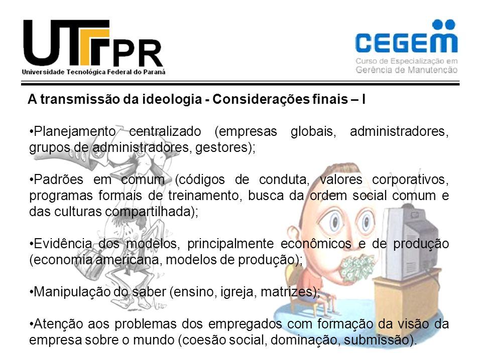 A transmissão da ideologia - Considerações finais – I Planejamento centralizado (empresas globais, administradores, grupos de administradores, gestore