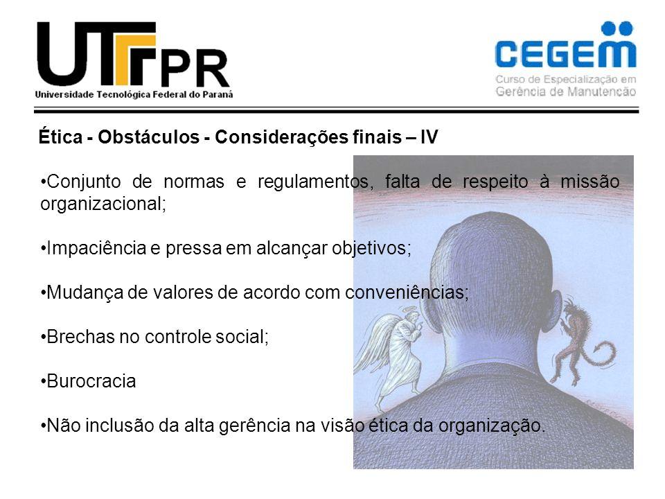 Ética - Obstáculos - Considerações finais – IV Conjunto de normas e regulamentos, falta de respeito à missão organizacional; Impaciência e pressa em a