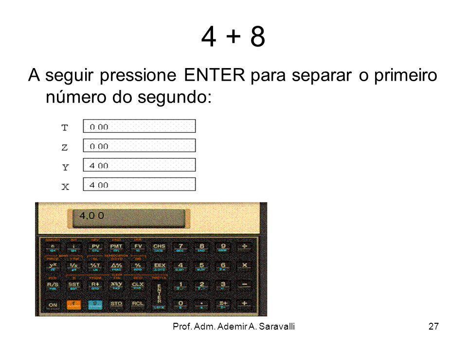 Prof. Adm. Ademir A. Saravalli27 4 + 8 A seguir pressione ENTER para separar o primeiro número do segundo: