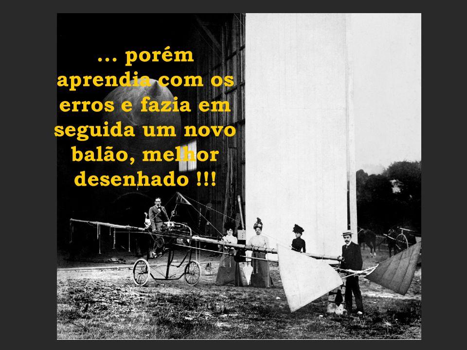 Nesta busca do balão dirigível, Santos Dumont amargou alguns fracassos...