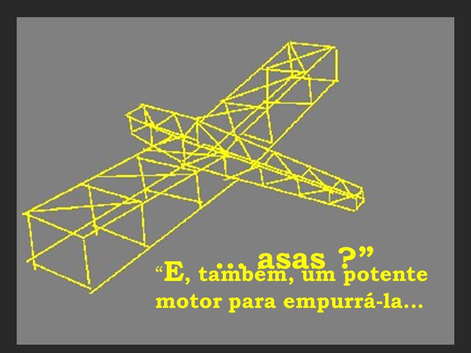 E, se nessa estrutura, em lugar do charuto de gás para sustentá-la, houvessem...