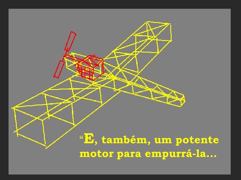 ... asas ? E, também, um potente motor para empurrá-la...