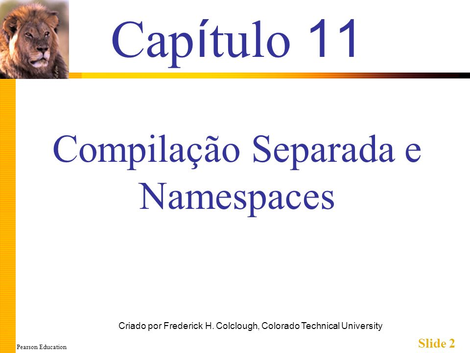 Pearson Education Slide 33 Sumário 1 Pode-se separar a definição e a implementação das classes arquivos separados Unidades de compilação separadas Namespace é uma coleção de definição de nomes Três modos de usar um nome do namespace: Instrução de using Declaração de using Qualificadores