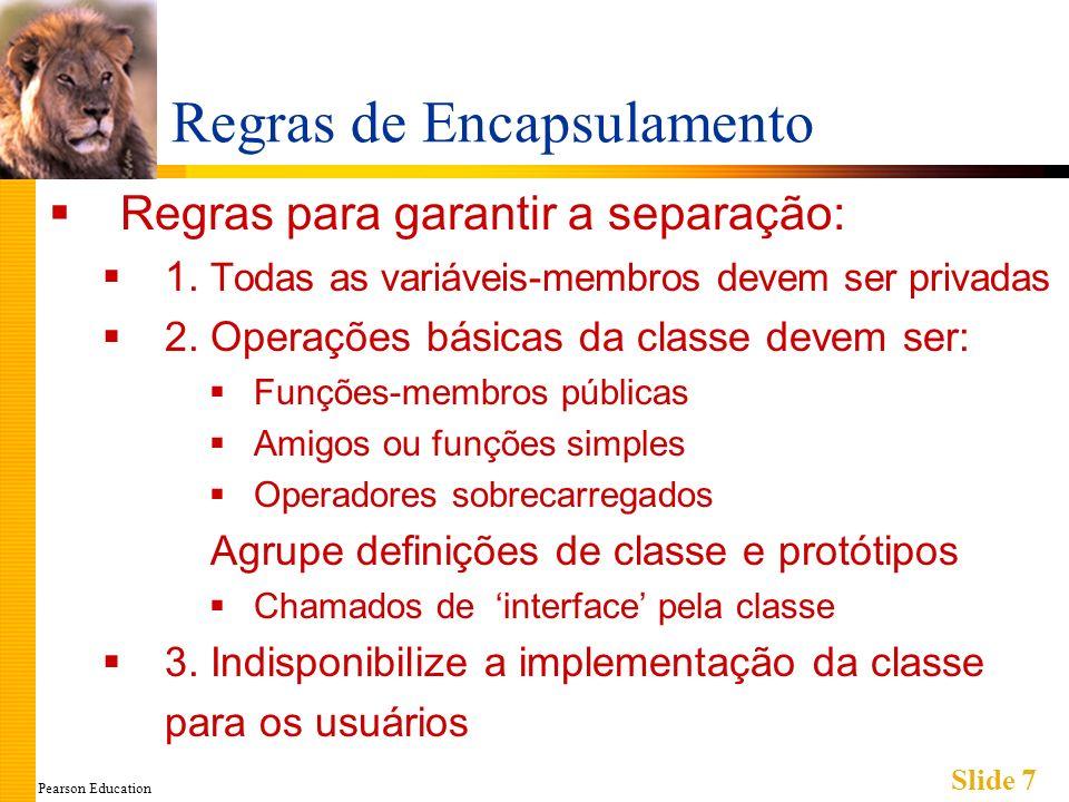 Pearson Education Slide 7 Regras de Encapsulamento Regras para garantir a separação: 1.