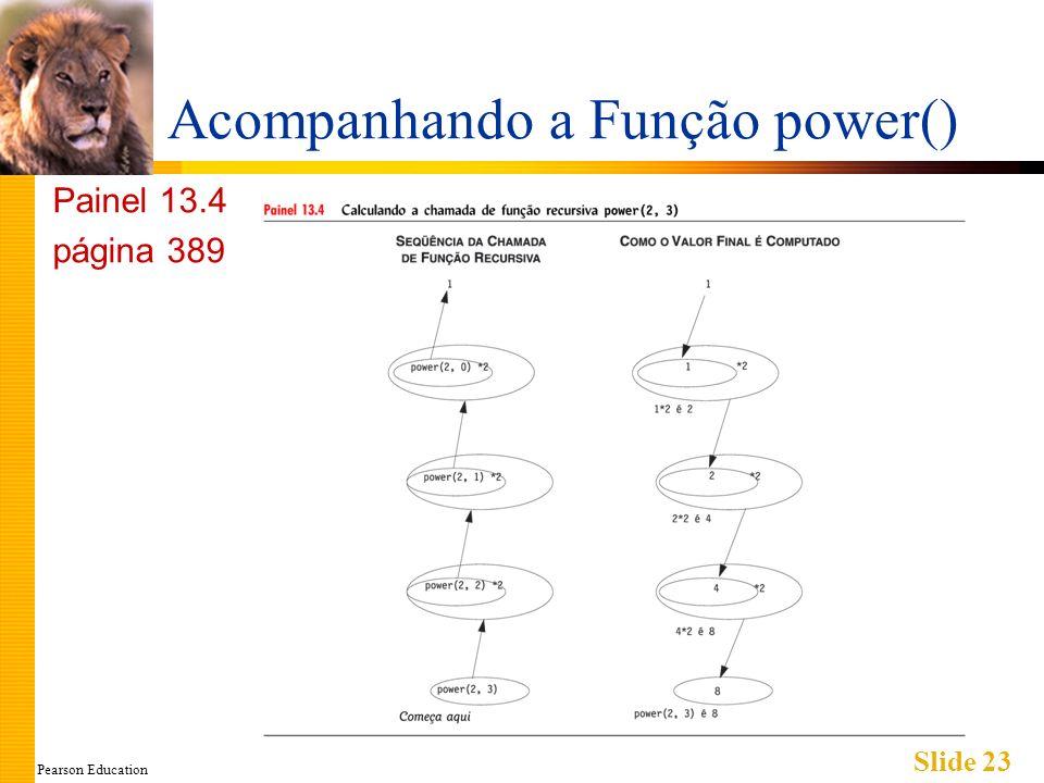 Pearson Education Slide 23 Acompanhando a Função power() Painel 13.4 página 389