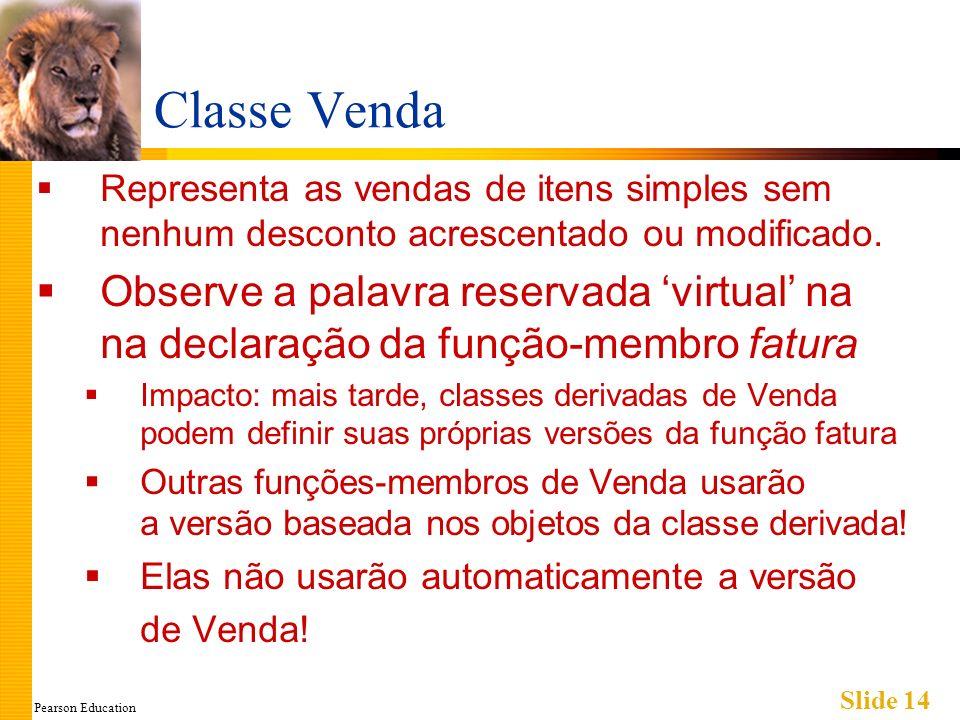 Pearson Education Slide 14 Classe Venda Representa as vendas de itens simples sem nenhum desconto acrescentado ou modificado. Observe a palavra reserv
