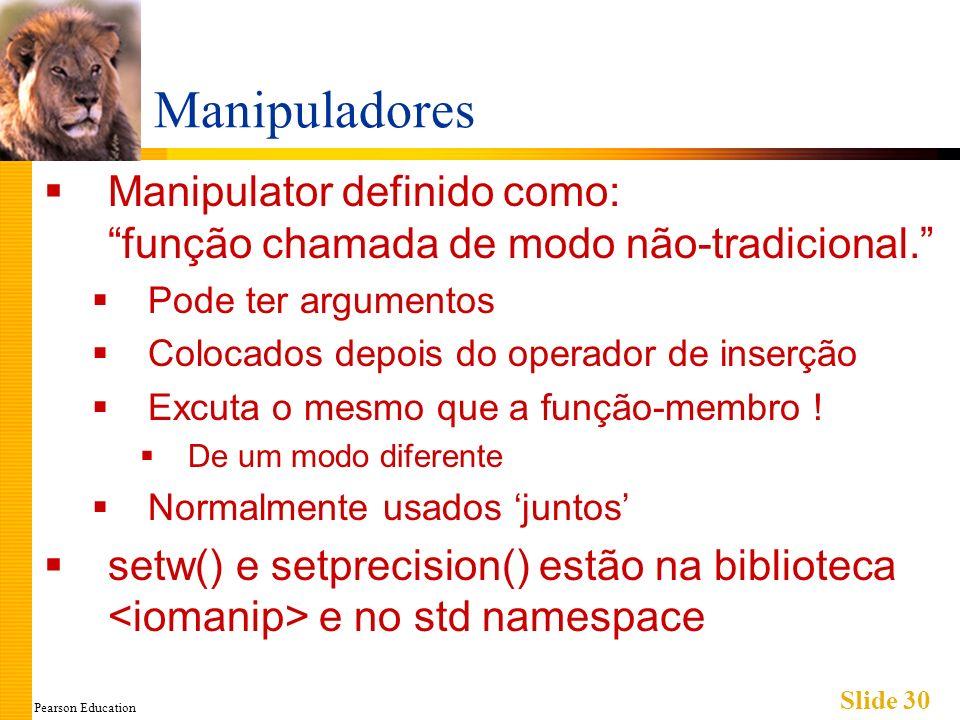 Pearson Education Slide 30 Manipuladores Manipulator definido como:função chamada de modo não-tradicional.
