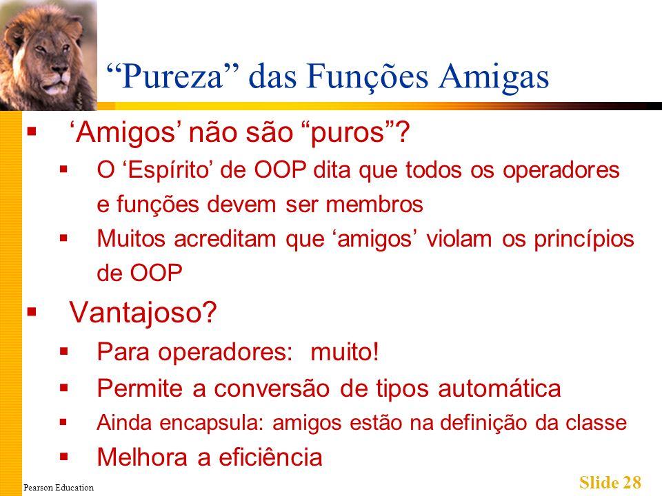 Pearson Education Slide 28 Pureza das Funções Amigas Amigos não são puros.