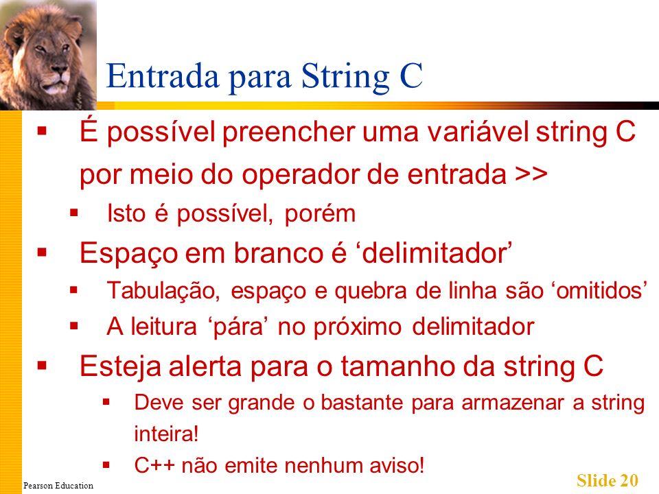 Pearson Education Slide 20 Entrada para String C É possível preencher uma variável string C por meio do operador de entrada >> Isto é possível, porém
