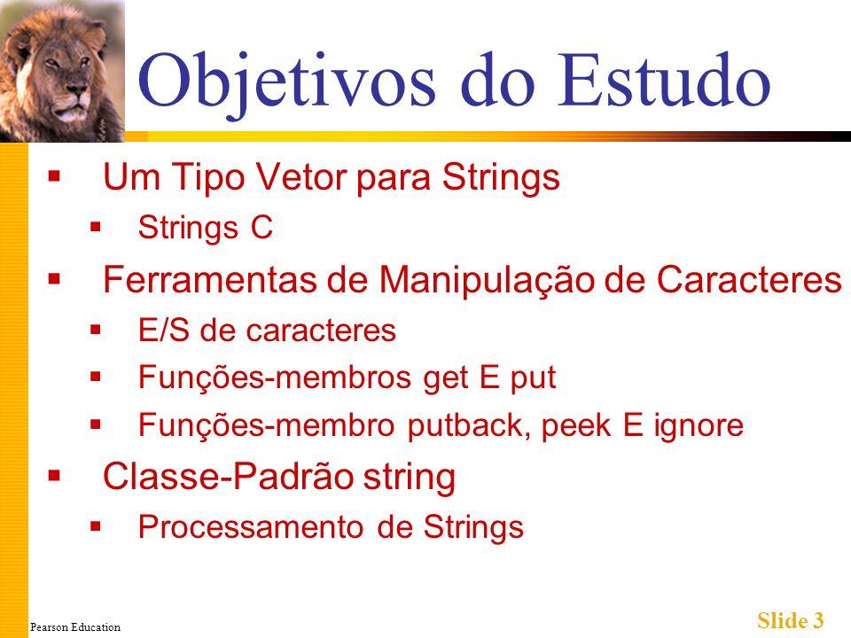 Pearson Education Slide 4 Introdução Dois tipos string: Strings C Vetor com tipo-base char Final da string é marcado com nulo, \0 Antigo método herdado do C Classe String Utiliza Modelos (Templates)
