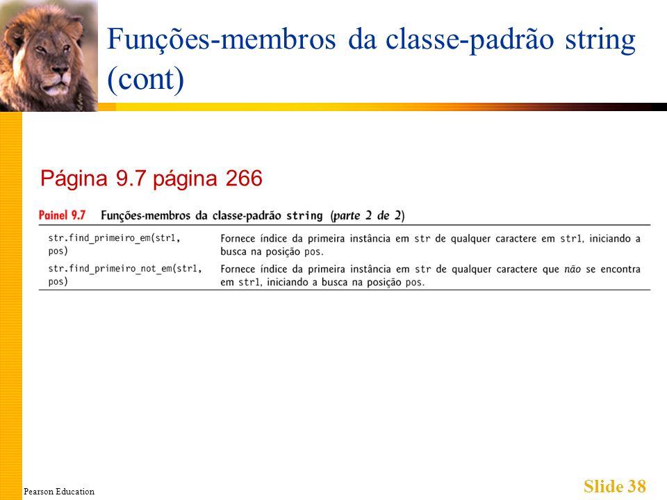 Pearson Education Slide 38 Funções-membros da classe-padrão string (cont) Página 9.7 página 266