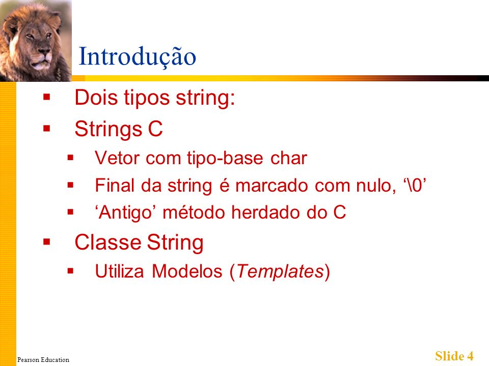 Pearson Education Slide 15 A Biblioteca (cont) Cheia de funções de manipulação de stings Painel 9.1 página 246