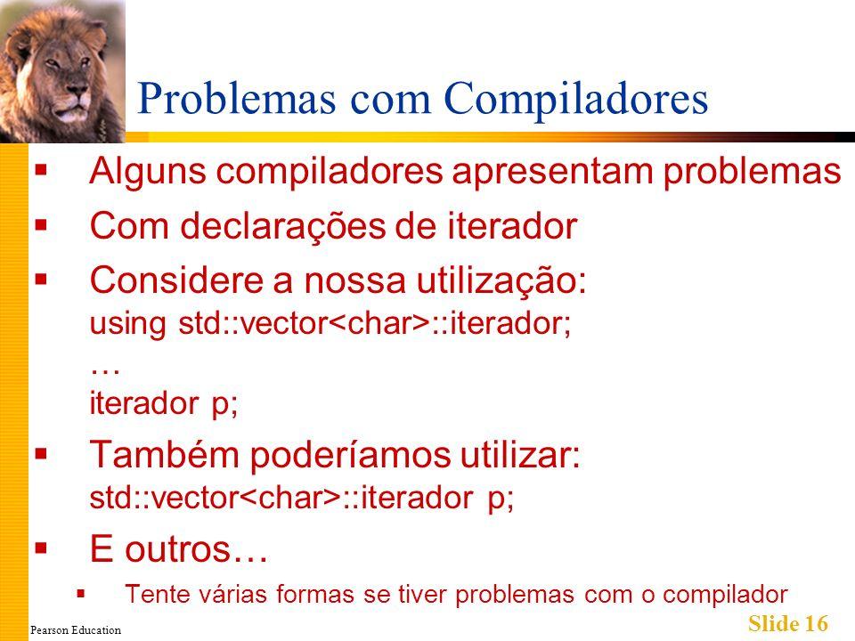 Pearson Education Slide 16 Problemas com Compiladores Alguns compiladores apresentam problemas Com declarações de iterador Considere a nossa utilizaçã