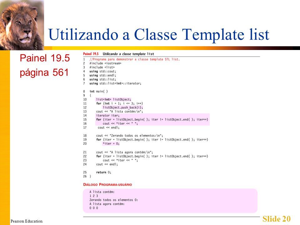 Pearson Education Slide 20 Utilizando a Classe Template list Painel 19.5 página 561