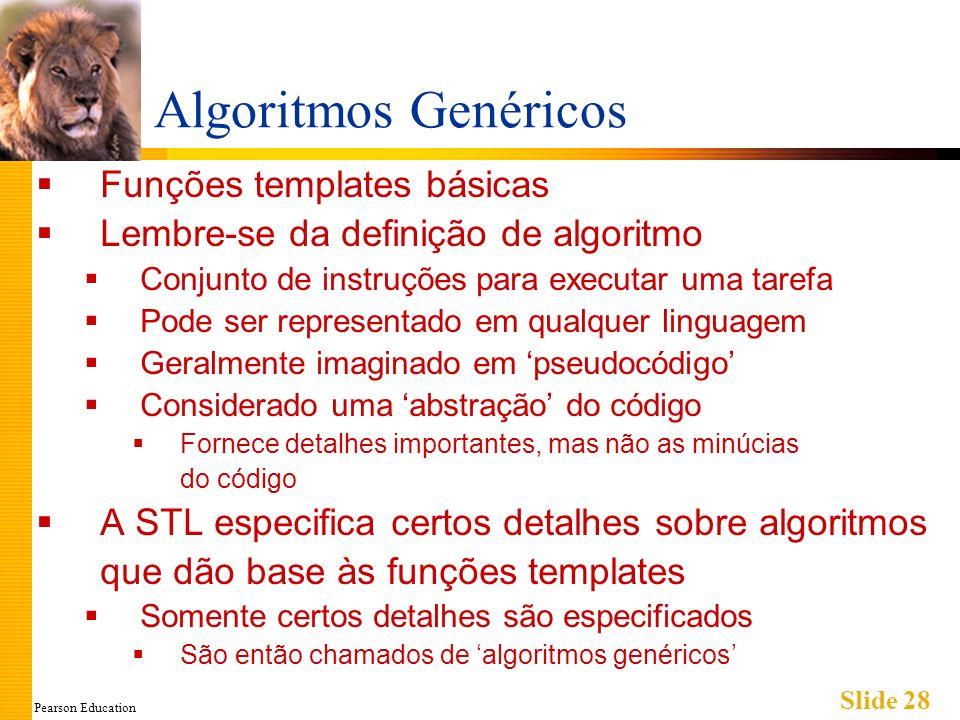 Pearson Education Slide 28 Algoritmos Genéricos Funções templates básicas Lembre-se da definição de algoritmo Conjunto de instruções para executar uma