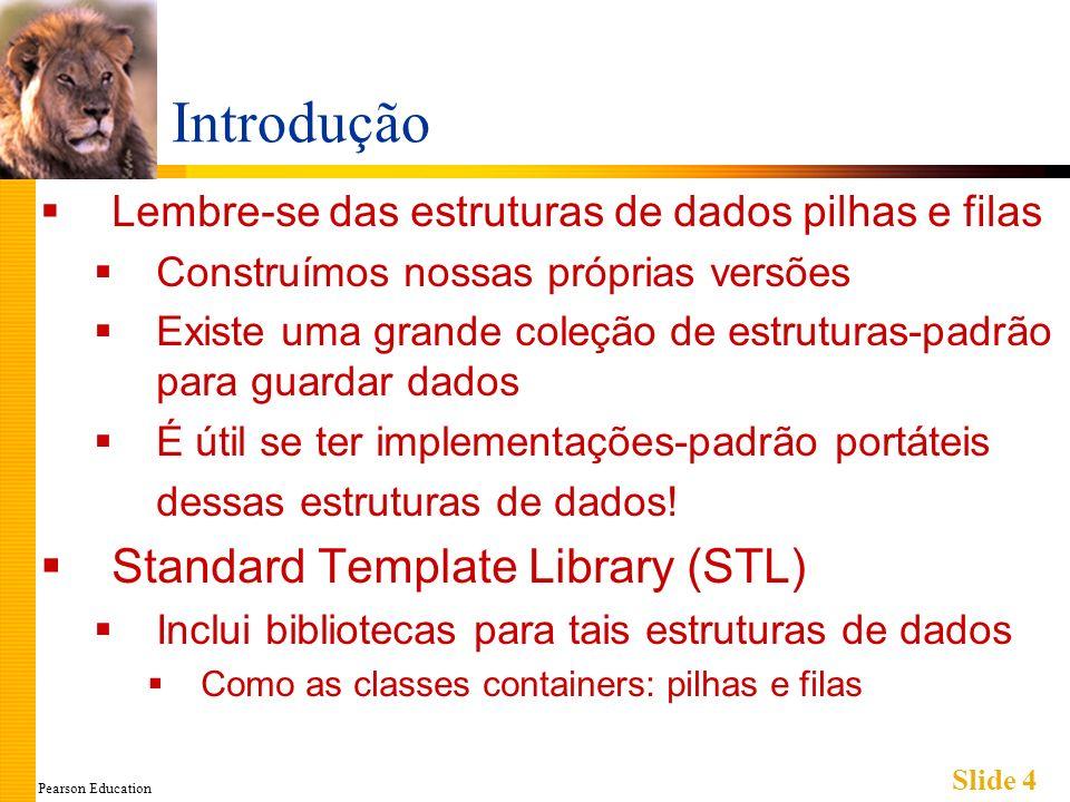 Pearson Education Slide 5 Iteradores Lembre-se: generalização de um ponteiro Costuma ser implementado utilizando um ponteiro.