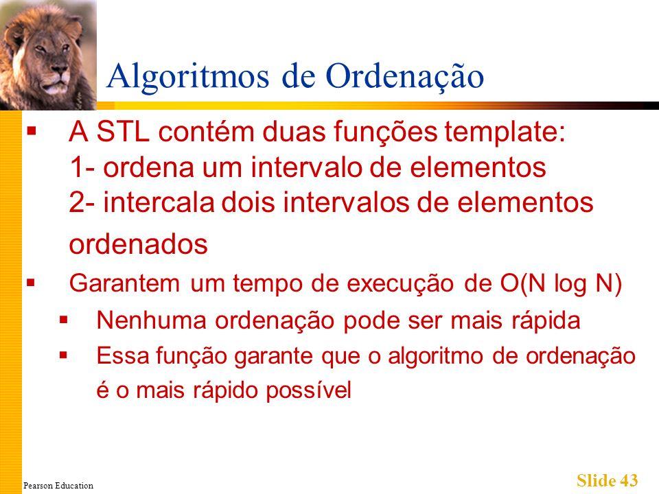 Pearson Education Slide 43 Algoritmos de Ordenação A STL contém duas funções template: 1- ordena um intervalo de elementos 2- intercala dois intervalo