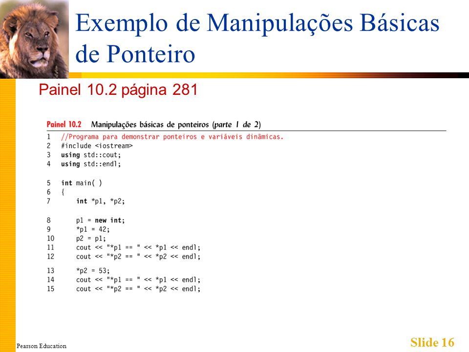Pearson Education Slide 16 Exemplo de Manipulações Básicas de Ponteiro Painel 10.2 página 281