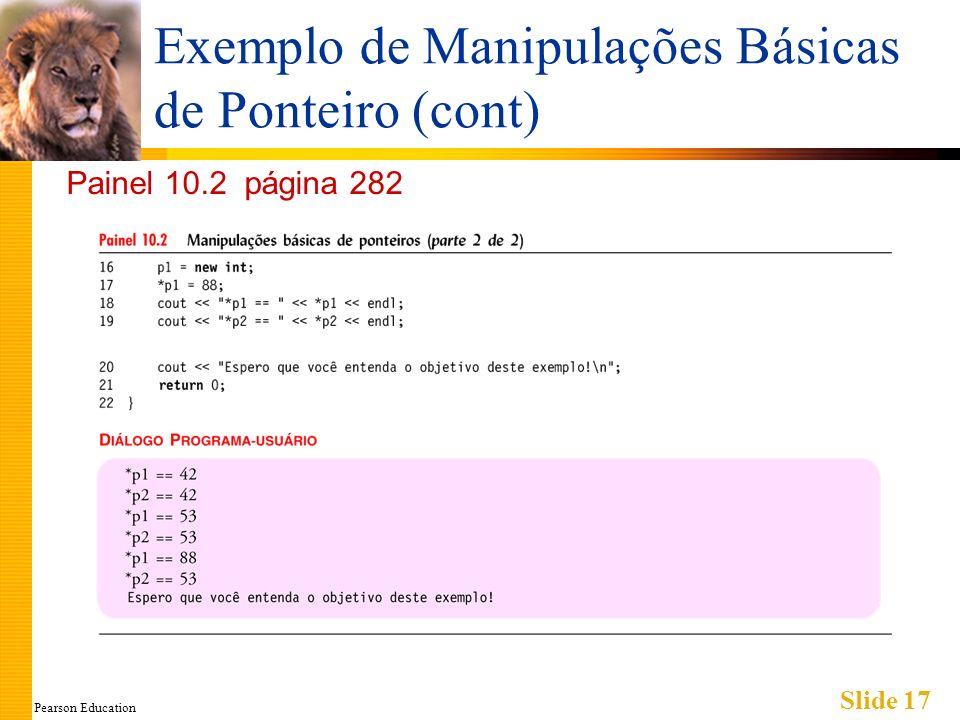 Pearson Education Slide 17 Exemplo de Manipulações Básicas de Ponteiro (cont) Painel 10.2 página 282