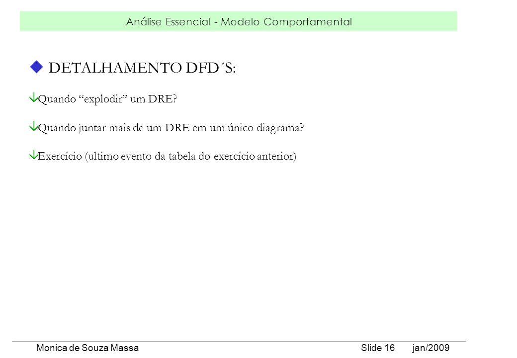 Análise Essencial - Modelo Comportamental Monica de Souza Massa Slide 16 jan/2009 u DETALHAMENTO DFD´S: â Quando explodir um DRE? â Quando juntar mais