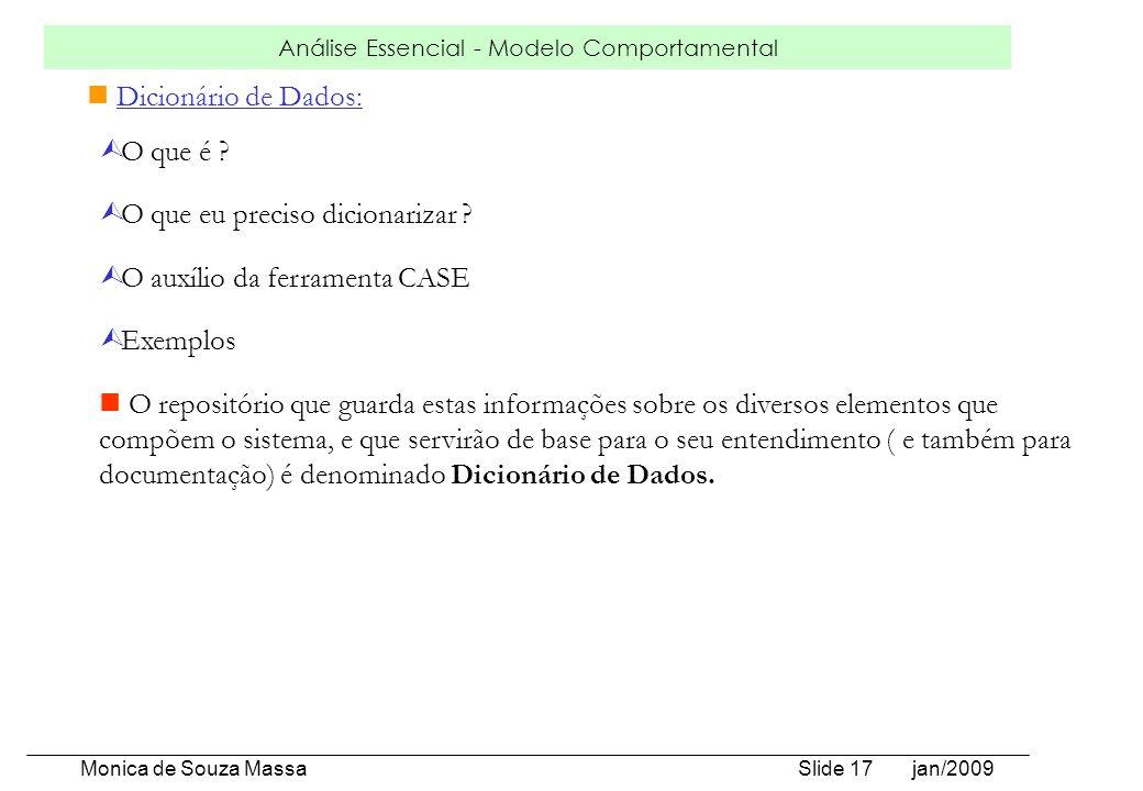 Análise Essencial - Modelo Comportamental Monica de Souza Massa Slide 17 jan/2009 Dicionário de Dados: Ù O que é ? Ù O que eu preciso dicionarizar ? Ù