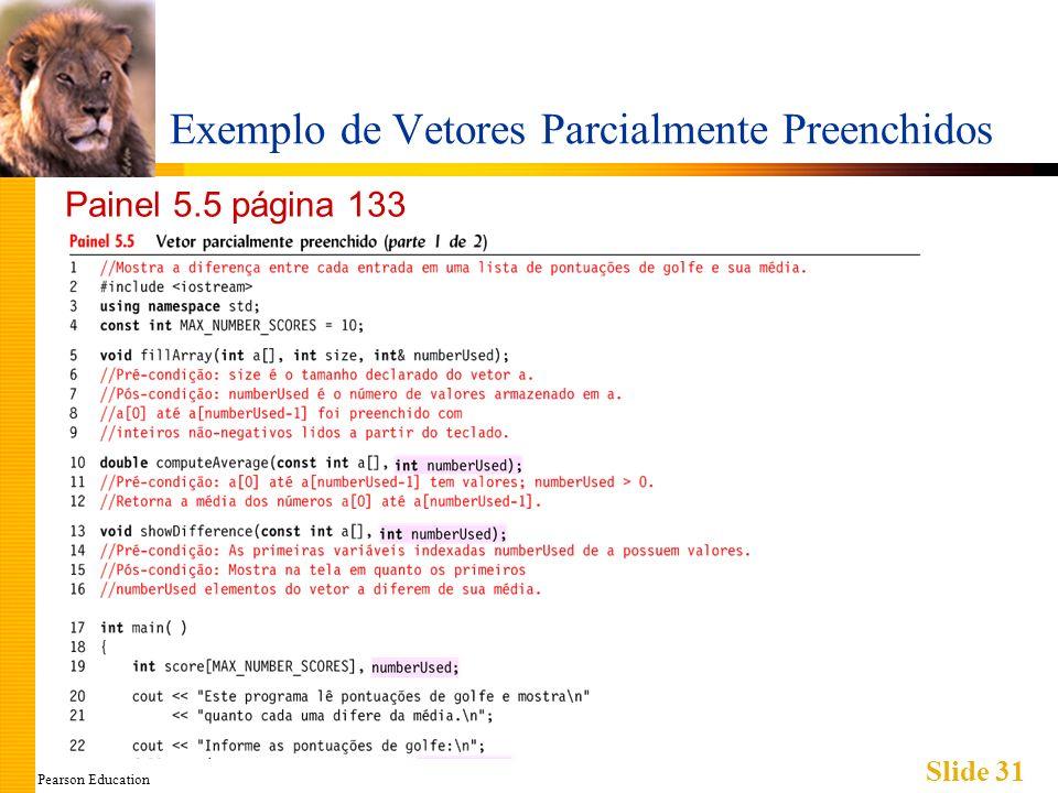 Pearson Education Slide 31 Exemplo de Vetores Parcialmente Preenchidos Painel 5.5 página 133
