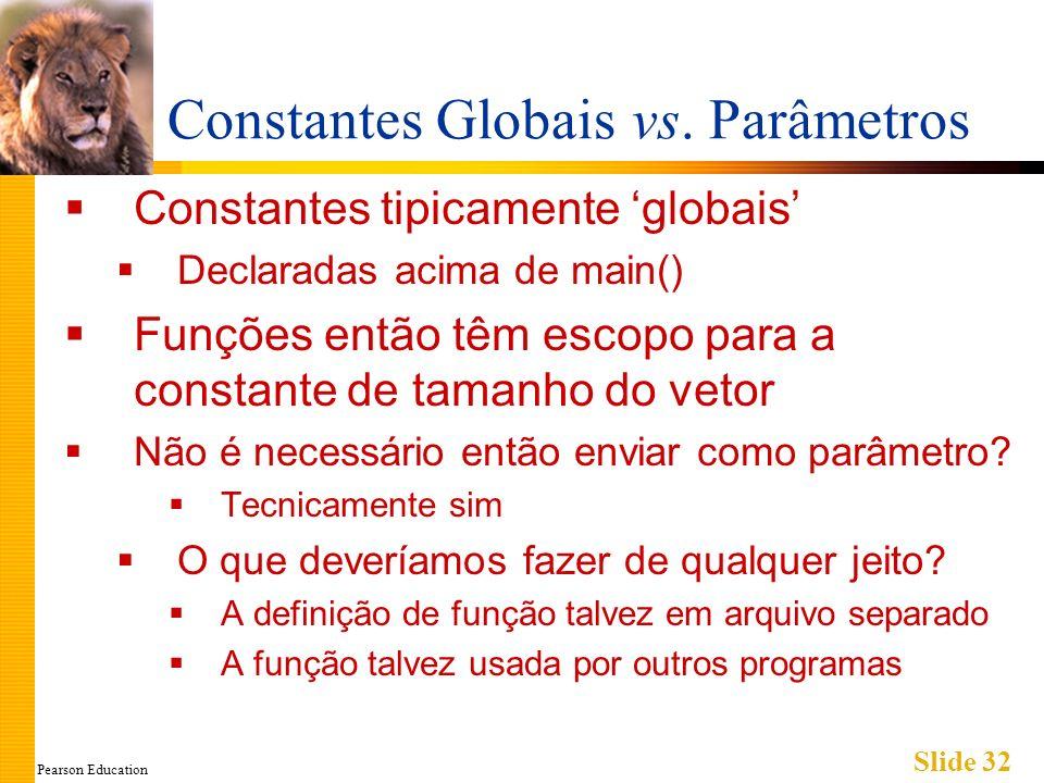 Pearson Education Slide 32 Constantes Globais vs.