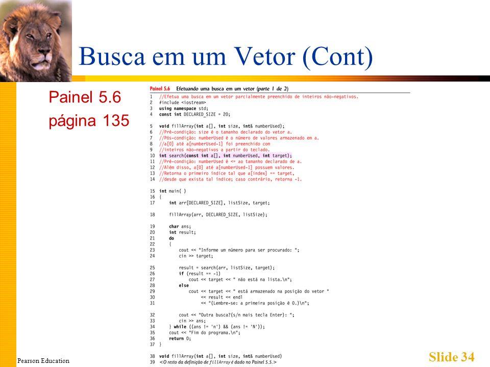 Pearson Education Slide 34 Busca em um Vetor (Cont) Painel 5.6 página 135