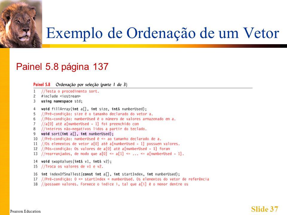 Pearson Education Slide 37 Exemplo de Ordenação de um Vetor Painel 5.8 página 137