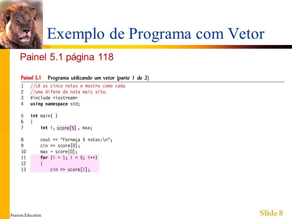 Pearson Education Slide 39 Exemplo de Ordenação de um Vetor (cont) Painel 5.8 página 139